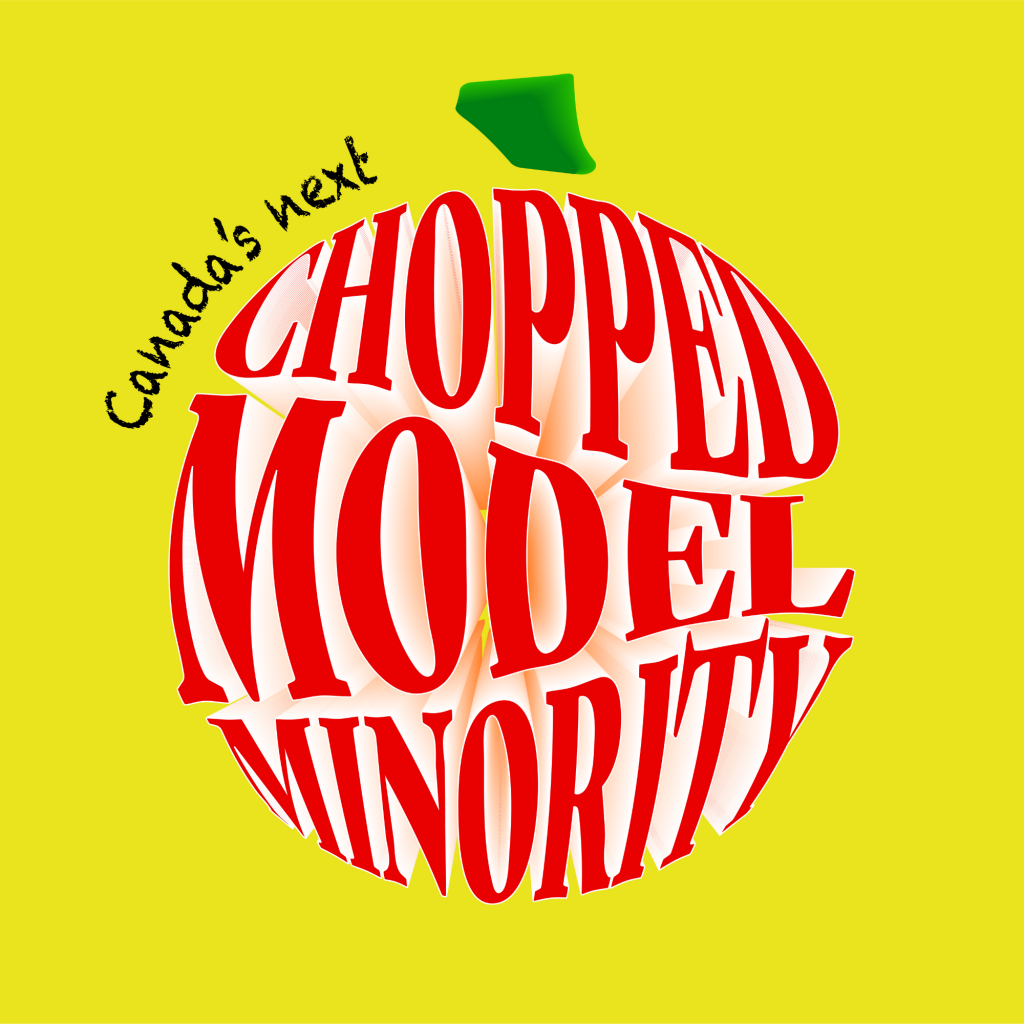 """A bright yellow background with the text """"Canada's Next Chopped Model Minority"""" written on top. The words """"Chopped Model Minority"""" are red and shaped to look like an apple with a green stem sticking out."""